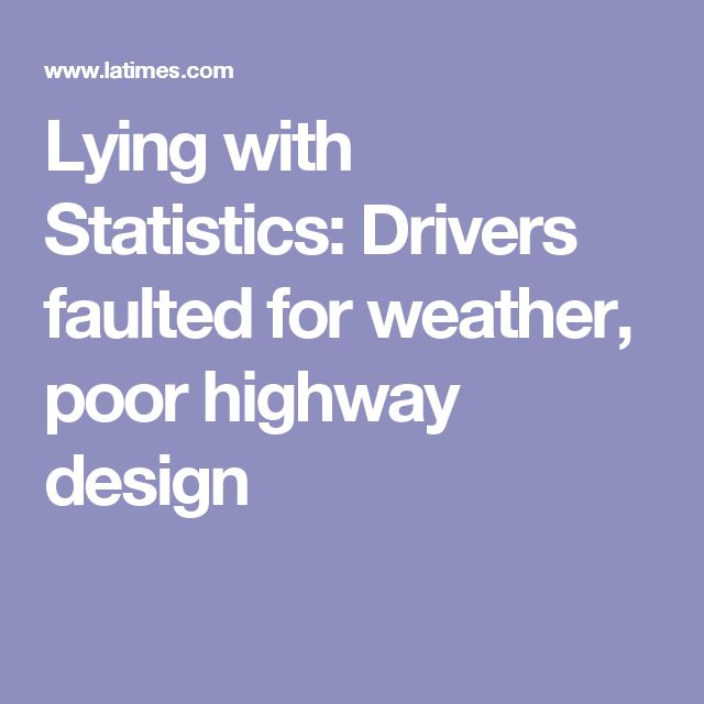 Lying with Statistics: Drivers faulted for weather, poor highway design