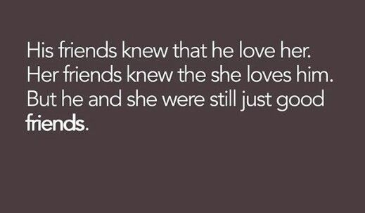 That's kinda how it is with me and my best friend, everyone around us knows we love each other and yet neither of us made a move