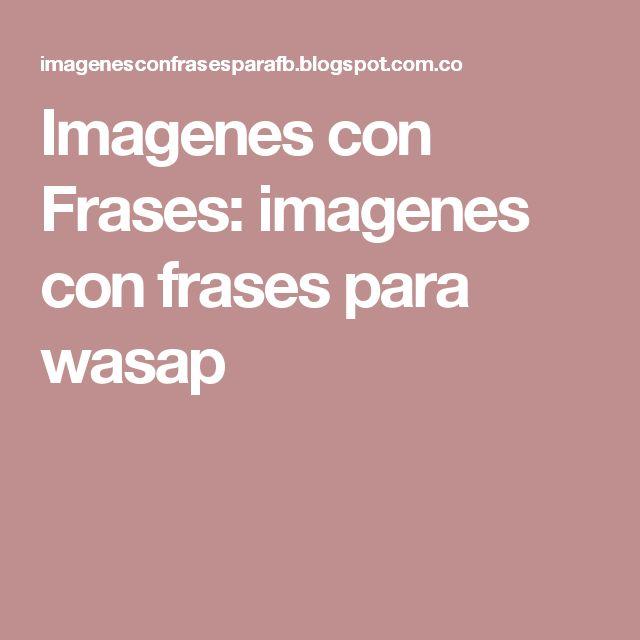 Imagenes con Frases: imagenes con frases para wasap