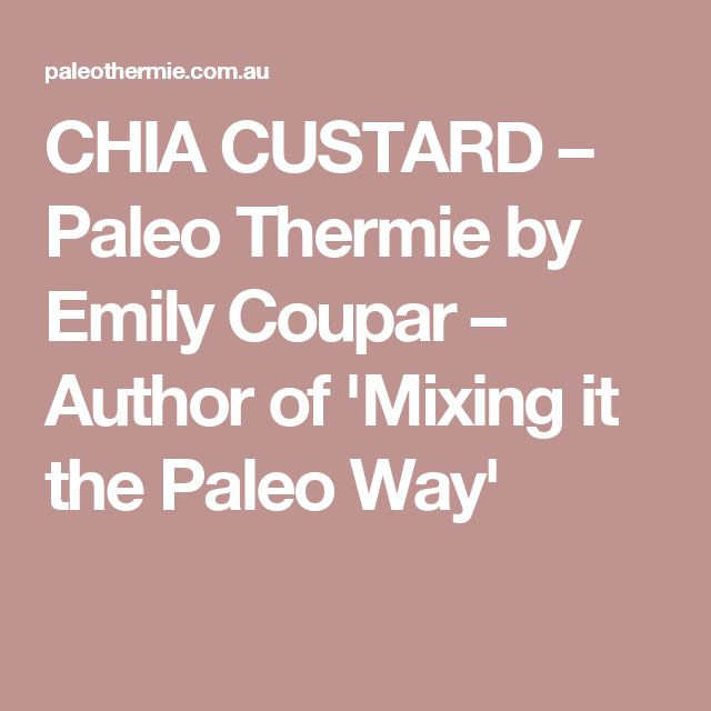 CHIA CUSTARD – Paleo Thermie by Emily Coupar – Author of 'Mixing it the Paleo Way'