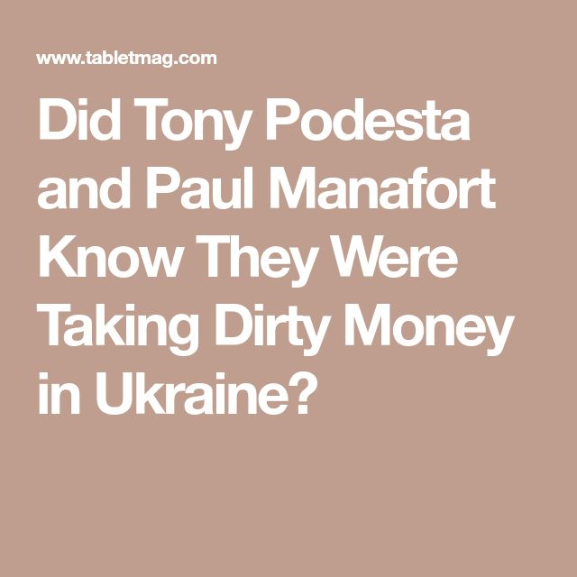 Did Tony Podesta and Paul Manafort Know They Were Taking Dirty Money in Ukraine?