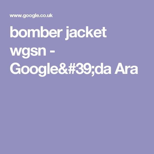 bomber jacket wgsn - Google'da Ara
