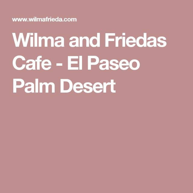 Wilma and Friedas Cafe - El Paseo Palm Desert