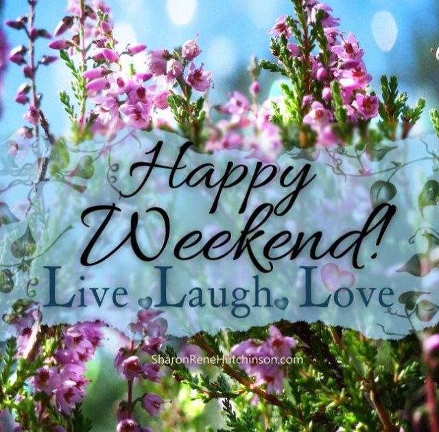 Happy Weekend My Friends And Thank You For Your Awesome