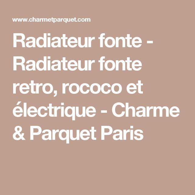 Radiateur fonte - Radiateur fonte retro, rococo et électrique - Charme & Parquet Paris