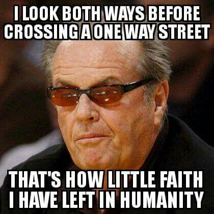 Look both ways on a one way street little faith in humanity