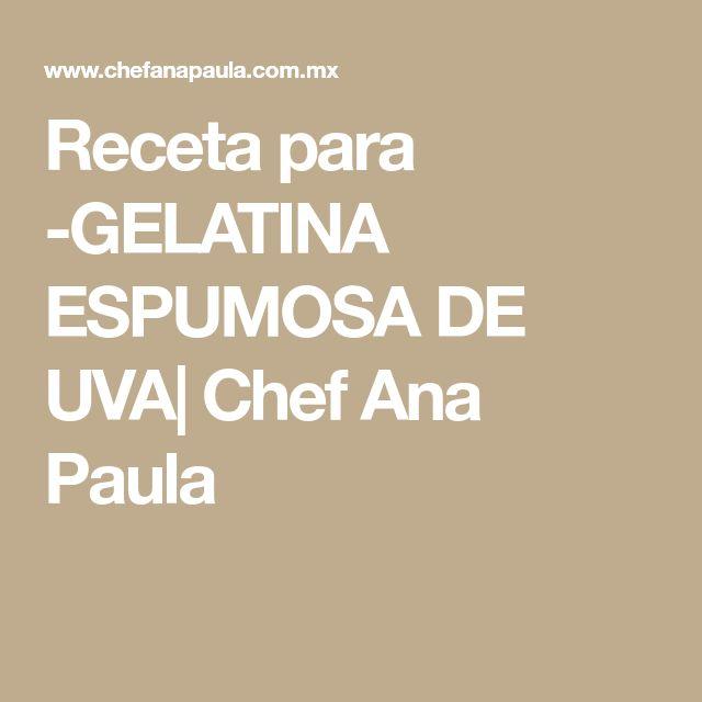 Receta para -GELATINA ESPUMOSA DE UVA| Chef Ana Paula