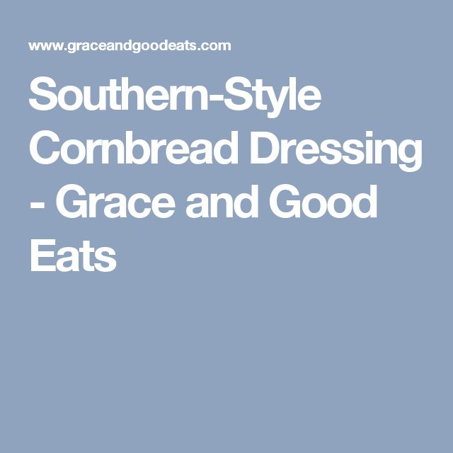 Southern-Style Cornbread Dressing - Grace and Good Eats