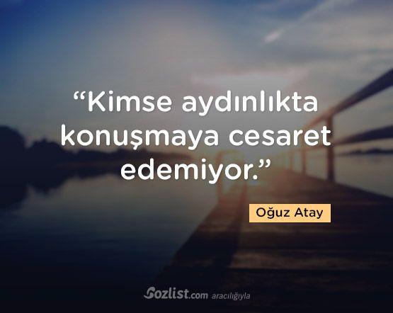 Kimse aydınlıkta konuşmaya cesaret edemiyor.   - Oğuz Atay  #sözler #anlamlısözler #güzelsözler #manalısözler #özlüsözler #alıntı #alıntılar #alıntıdır #alıntısözler #şiir #edebiyat