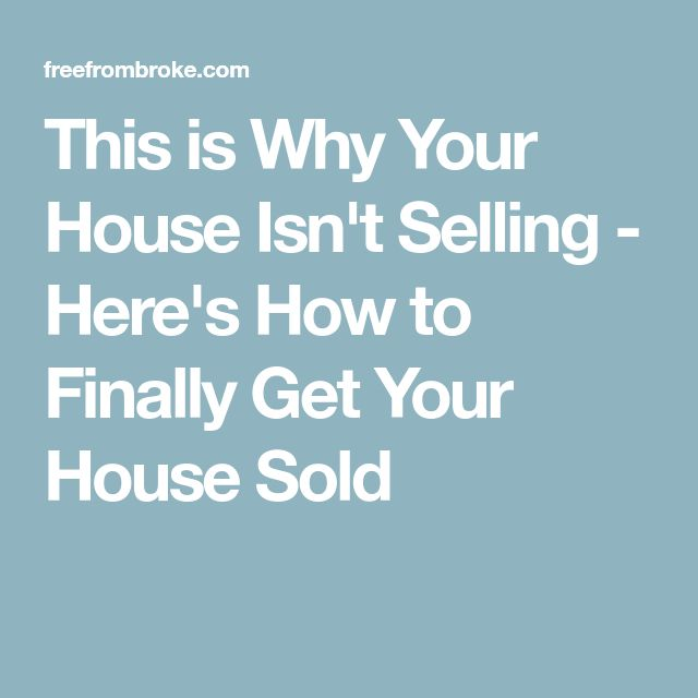 This is Why Your House Isn't Selling - Here's How to Finally Get Your House Sold