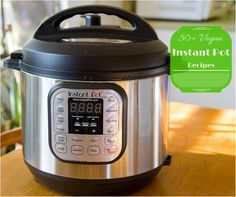 Over 50 Vegan Recipes for your Instant Pot or other Pressure Cooker