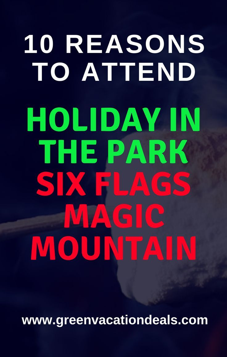 10 Reasons To Attend Holiday In The Park Six Flags Magic Mountain Green Vacation Deals Los Angeles Vacation Family Holiday Idea Christmas Vacation Destinations