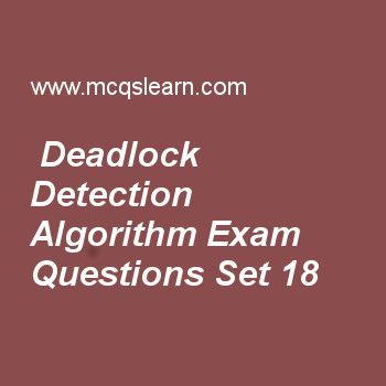 Practice test on deadlock detection algorithm, operating systems quiz 18 online. Practice operating system exam's questions and answers to learn deadlock detection algorithm test with answers. Practice online quiz to test knowledge on deadlock detection algorithm, system calls in operating system, what operating system do, mutual exclusion, computer system architecture worksheets. Free deadlock detection algorithm test has multiple choice questions as deadlock prevention strategies are…