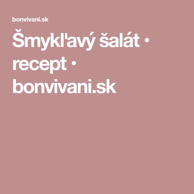 Šmykľavý šalát • recept • bonvivani.sk