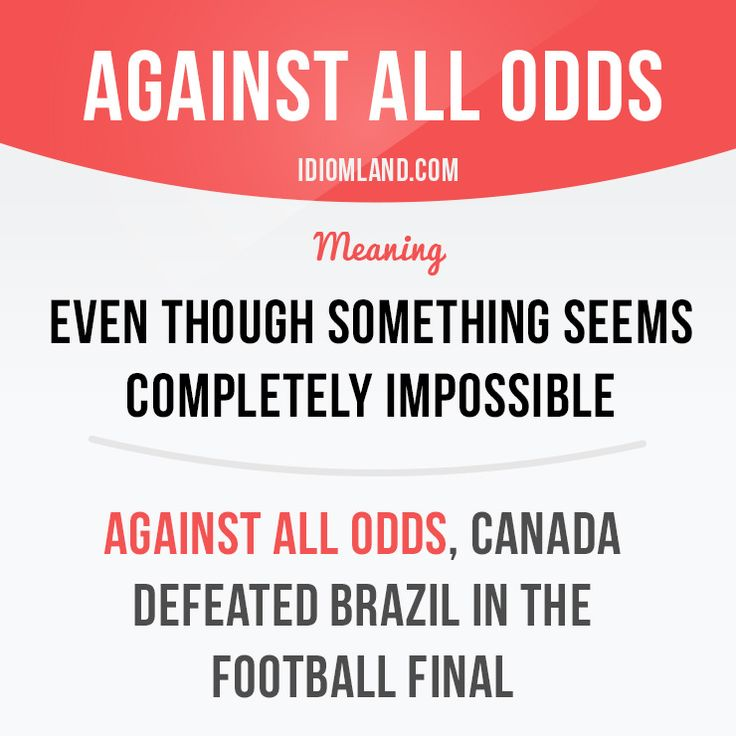 """Against all odds"" means ""even though something seems completely impossible"".  Example: Against all odds, Canada defeated Brazil in the football final.  #idiom #idioms #slang #saying #sayings #phrase #phrases #expression #expressions #english #englishlanguage #learnenglish #studyenglish #language #vocabulary #efl #esl #tesl #tefl #toefl #ielts #toeic"