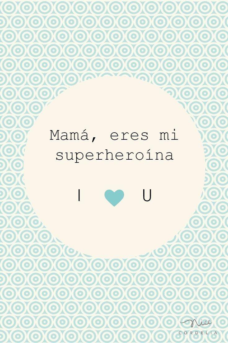 mamá eres mi superheroína I love U www.nicecordelia.com  día de la madre. mom´s day