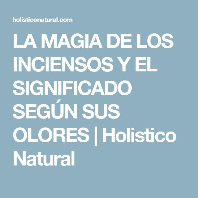 LA MAGIA DE LOS INCIENSOS Y EL SIGNIFICADO SEGÚN SUS OLORES | Holistico Natural