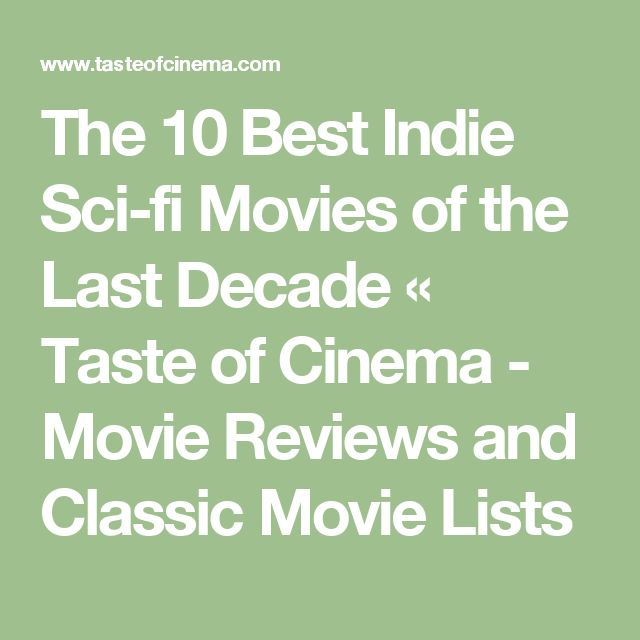The 10 Best Indie Sci-fi Movies of the Last Decade « Taste of Cinema - Movie Reviews and Classic Movie Lists
