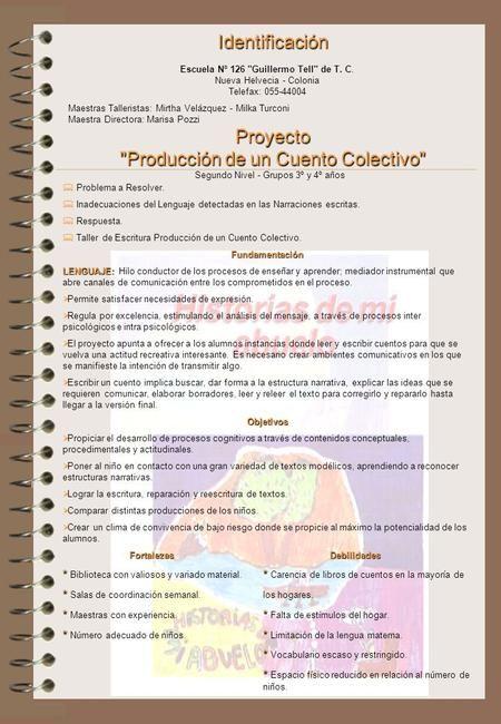 Identificación Escuela Nº 126 Guillermo Tell de T. C. Nueva Helvecia - Colonia Telefax: 055-44004 Maestras Talleristas: Mirtha Velázquez - Milka Turconi.