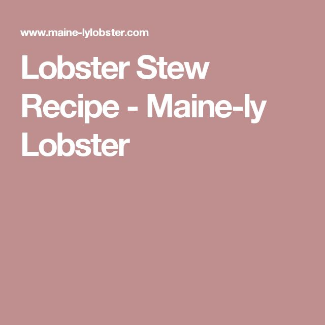 Lobster Stew Recipe - Maine-ly Lobster