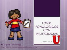 Compartimos con todos vosotros este fantástico trabajo realizado porMª Eugenia Sáez Villalba creadora del increible bloghttp://blogunmundoespecial.blogspot.com/. Se trata de unos lotos fonéticos con pictogramas para trabajar las vocales, emopezamos por …