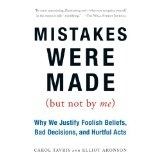 Mistakes Were Made (But Not by Me): Why We Justify Foolish Beliefs, Bad Decisions, and Hurtful Acts (Paperback)By Carol Tavris
