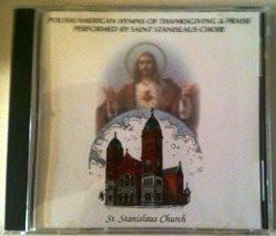 Polish/American Hymns of Thanksgiving & Praise Performed By the Saint Stanislaus Choir