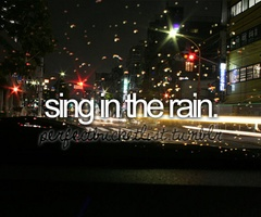 : In Singing, Bucketlist, Time, Beforeidie, Before I Die, Things, Ive, Bucket Lists, Rain
