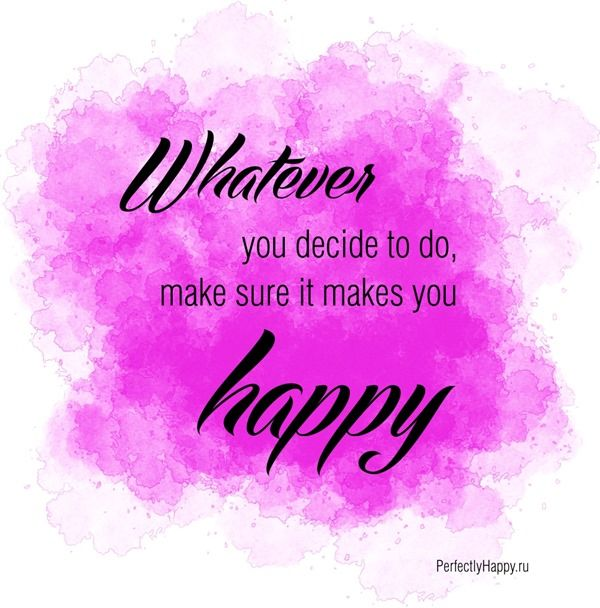Make sure it makes you happy! happiness quotes