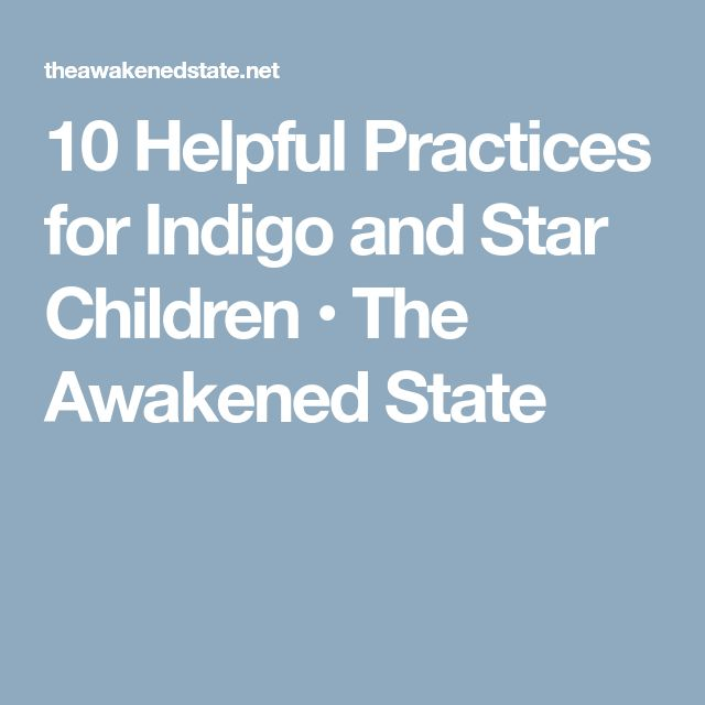 10 Helpful Practices for Indigo and Star Children • The Awakened State