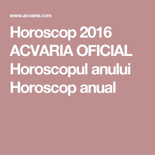 Horoscop 2016 ACVARIA OFICIAL Horoscopul anului Horoscop anual