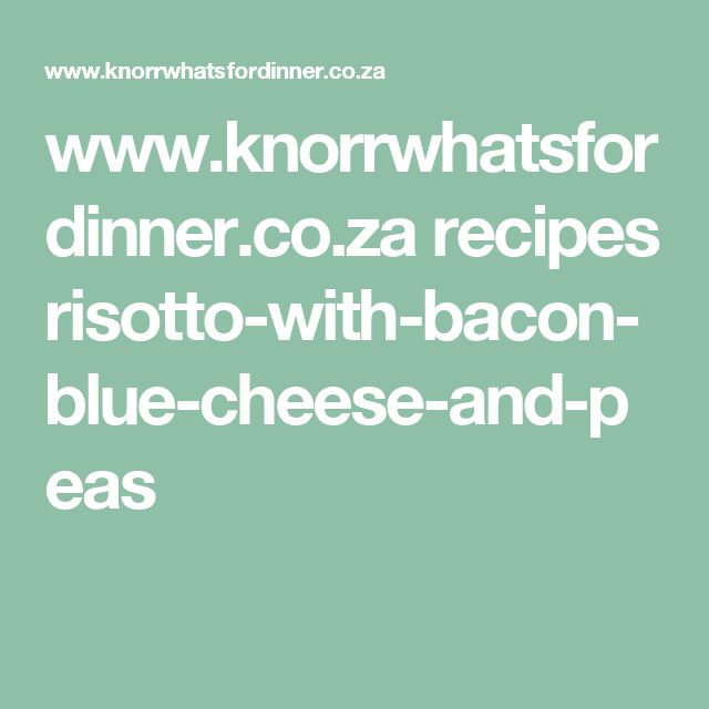 www.knorrwhatsfordinner.co.za recipes risotto-with-bacon-blue-cheese-and-peas