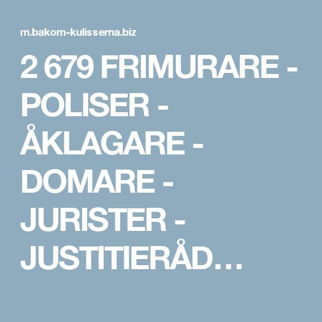 2 679 FRIMURARE - POLISER - ÅKLAGARE - DOMARE - JURISTER - JUSTITIERÅD…