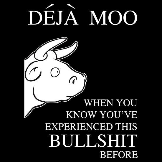 Deja Moo -- When You Know You've Experienced This Bullshit Before Apparel by Samuel Sheats on Redbubble. Maybe you've already dreamed of purchasing this shirt. If so, don't fight the cosmos!