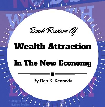 Read this review of the book Wealth Attraction In The New Economy. The book is written by Dan S. Kennedy and is incredibly fascinating. Click through now.