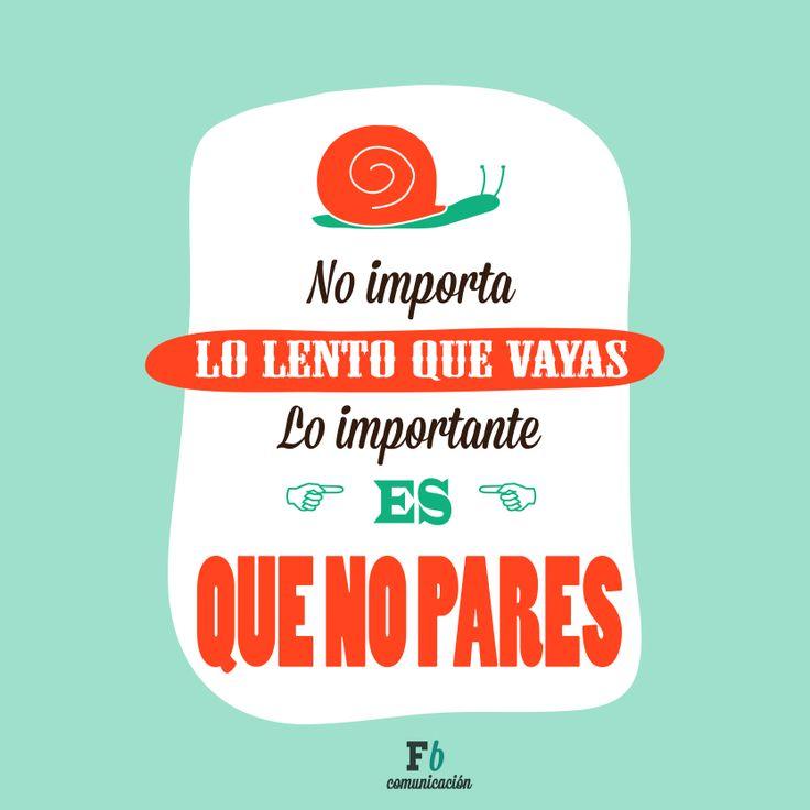 No importa lo lento que vayas, lo que importa es que no pares. #motivación