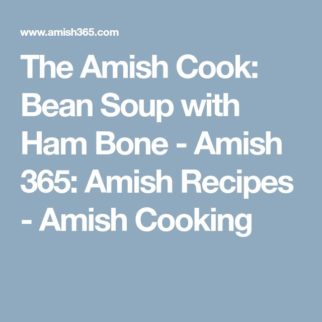 The Amish Cook: Bean Soup with Ham Bone - Amish 365: Amish Recipes - Amish Cooking