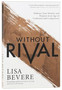 Without Rival: Embrace Your Identity and Purpose in An Age of Confusion and Comparison