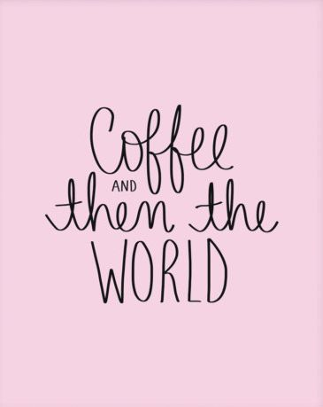 Coffee... and then the world! A little reminder each morning that you are capable of ANYTHING...after coffee! 8 x 10 inches. Made by Dayna Langlois of Dayna Lee Collection FREE U.S. SHIPPING OVER $35,