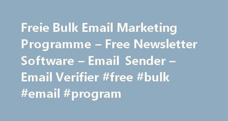 Freie Bulk Email Marketing Programme – Free Newsletter Software – Email Sender – Email Verifier #free #bulk #email #program http://houston.remmont.com/freie-bulk-email-marketing-programme-free-newsletter-software-email-sender-email-verifier-free-bulk-email-program/  # Die L sungen f r die Bulk Email Marketing Software: Email Sender Email Verifier Bulk Email Software wurde ein wesentlicher Bestandteil der modernen Bulk Email Marketing Strategien. Direkt Mail Marketeer und Manager brauchen…
