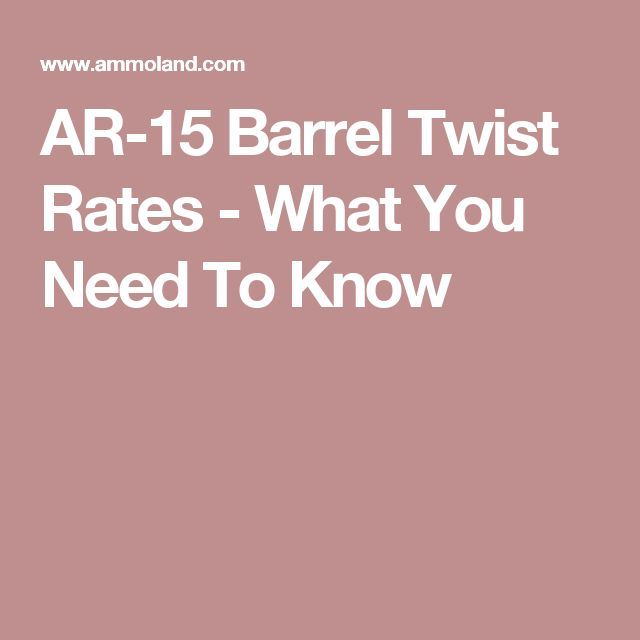 AR-15 Barrel Twist Rates - What You Need To Know
