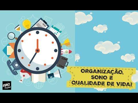 ORGANIZAÇÃO, DORMIR MELHOR E QUALIDADE DE VIDA!   Organize sem Frescuras!