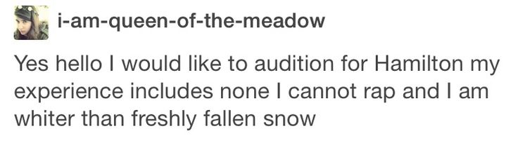 I'm actually Puerto Rican like Lin-Manuel Miranda so I don't look like fallen snow, but I have never related to a single post more in my entire life