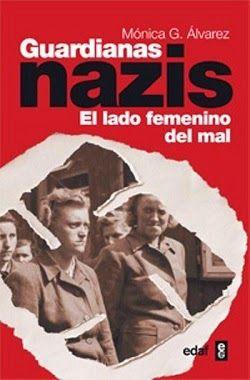 Palabras que hablan de historia   Blog de libros de historia: Guardianas nazis   Mónica G. Álvarez