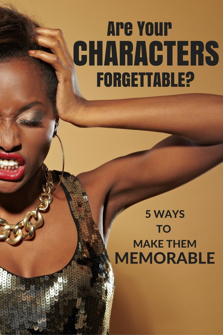 Are your characters forgettable? Tips to turn that around and make them memorable. |  DarcyPattison.com