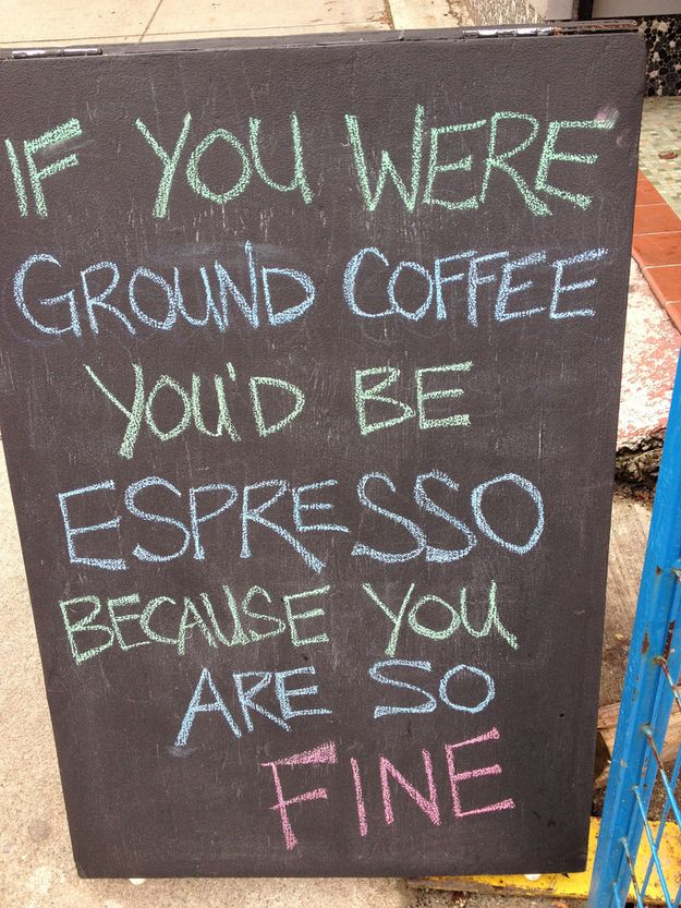And when you're done, you confidently use pick-up lines like this: | 15 Signs You're A Coffee Snob