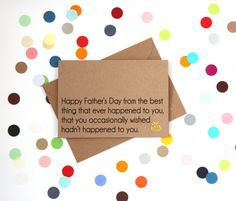Funny Father's Day card: Happy Father's Day from the best thing that ever happen...