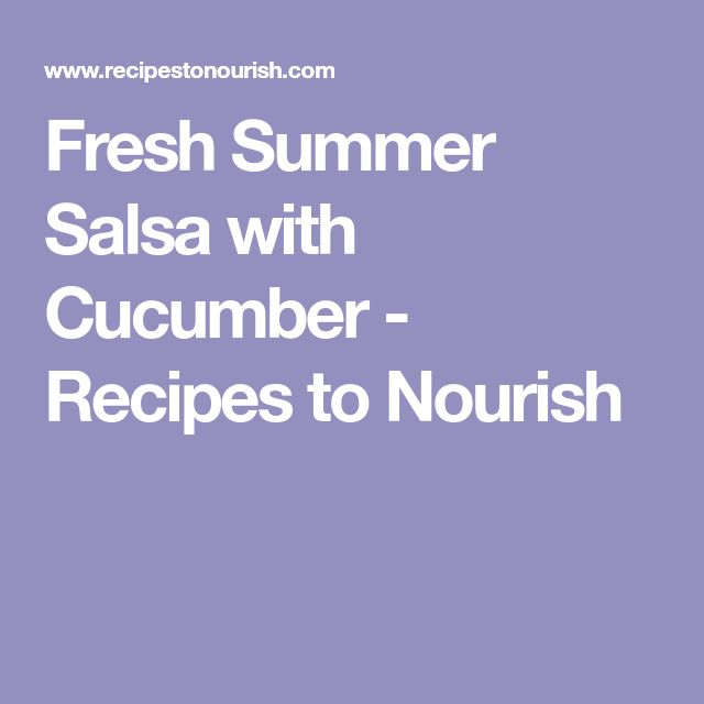Fresh Summer Salsa with Cucumber - Recipes to Nourish