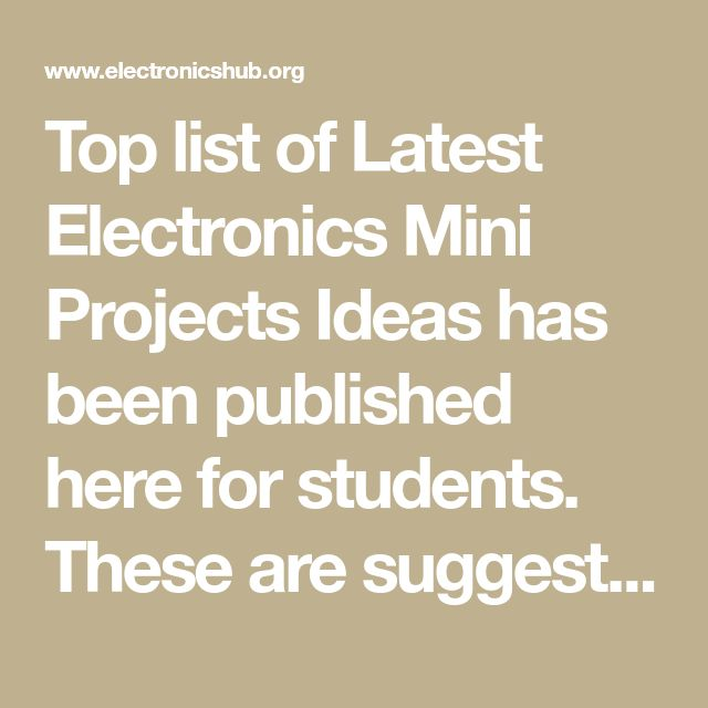 Top list of Latest Electronics Mini Projects Ideas has been published here for students. These are suggested by many experts for ECE and EEE students.
