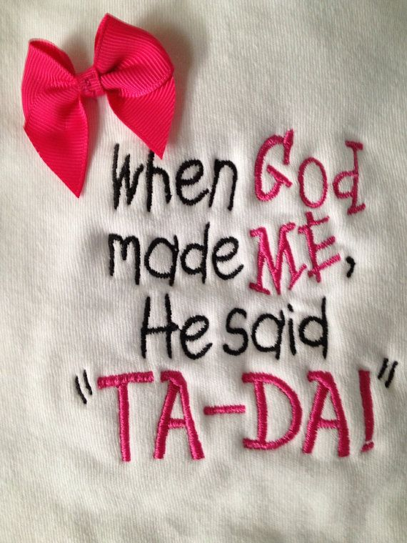 "Embroidered Baby Bib "" when God Made Me, He said Ta Da"""